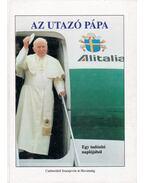 Az utazó pápa - Egy tudósító naplójából - Kovács József