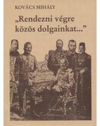 Rendezni végre közös dolgainkat... - Kovács Mihály