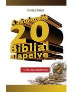 A PÉNZKEZELÉS 20 BIBLIAI ALAPELVE /A XXI. SZÁZAD EMBERÉNEK - Kovács Péter