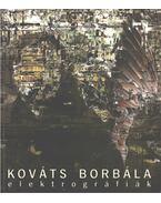 Kováts Borbála: Elektrográfiák
