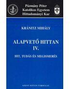 Alapvető hittan IV. - Hit, tudás és megismerés - Kránitz Mihály