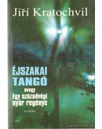 Éjszakai tangó avagy egy századvégi nyár regénye - Kratochvil, Jirí