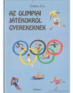 Az olimpiai játékokról gyerekeknek - Kubány Éva