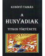 A Hunyadiak titkos története - Kubínyi Tamás
