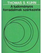 A tudományos forradalmak szerkezete - Kuhn, Thomas S.