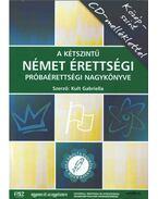 A kétszintű német érettségi, próbaérettségi nagykönyve-emelt szint - Középszint (CD melléklettel) - Kult Gabriella