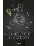 Áldja meg az Isten, Dr. Kevorkian! - Kurt Vonnegut