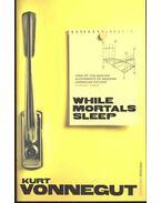 While Mortals Sleep - Kurt Vonnegut