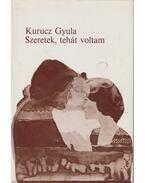 Szeretek, tehát voltam - Kurucz Gyula