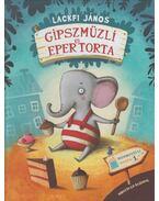 Gipszmüzli és epertorta - Lackfi János
