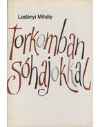 Torkomban sóhajokkal - Ladányi Mihály