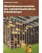 Raktárszervezési és raktártechnikai kézikönyv - Lahde, Helmuth