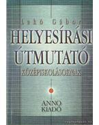Helyesírási útmutató középiskolásoknak - Lakó Gábor