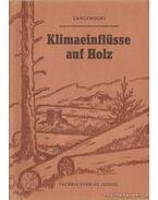 Klimaeinflüsse auf Holz (Éghajlati hatások a fára) - Langendorf, Günter