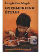 Gyermekeink ételei - Langfelder Magda