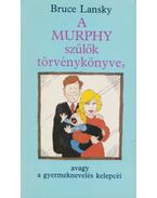 A Murphy szülők törvénykönyve, avagy a gyermeknevelés kelepcéi - Lansky, Bruce