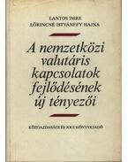 A nemzetközi valutáris kapcsolatok fejlődésének új tényezői - Lantos Imre, Lőrincné Istvánffy Hajna