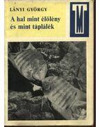 A hal mint élőlény és mint táplálék - Lányi György