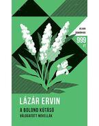 A bolond kútásó - Válogatott novellák - Lázár Ervin