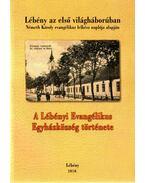 Lébény az első világháborúban  - A Lébényi Evangélikus Egyházközség története (dedikált)