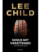 Nincs mit veszítened - Lee Child