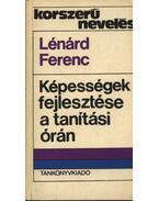 Képességek fejlesztése a tanítási órán - Lénárd Ferenc