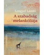 A szabadság melankóliája - Lengyel László