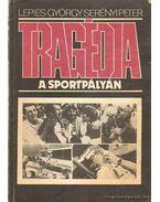 Tragédia a sportpályán - Lepies György, Serényi Péter