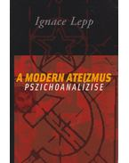 A modern ateizmus pszichoanalízise - Lepp, Ignace