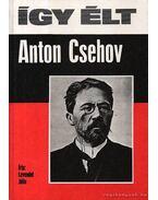 Így élt Anton Csehov - Levendel Júlia