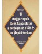 A magyar nyelv török kapcsolatai a honfoglalás előtt és az Árpád-korban - Ligeti Lajos