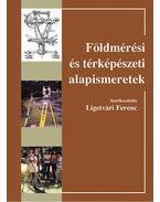 Földmérési és térképészeti alapismeretek - Ligetvári Ferenc (szerk.)