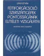 Fémforgácsoló szerszámgépek pontosságának elméleti vizsgálatai - Lipka István