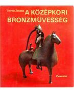 A középkori bronzművesség emlékei Magyarországon - Lovag Zsuzsa