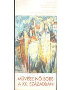 Művész-Nő-Sors a XX. században - Szilárd Klára kiálllítása - Lovag Zsuzsa