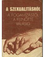 A szexualitásról a fogamzástól a felnőtté válásig - Ludas M. László (szerk.)