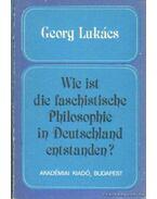 Wie ist die faschistische Philosophie in Deutschland entstanden? - Lukács, Georg