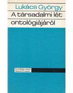 A társadalmi lét ontológiájáról I-III. kötet - Lukács György