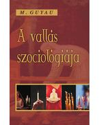 A vallás szociológiája - M. Guyau