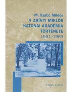 A Zrínyi Miklós Katonai Akadémia története 1961-1969 - M. Szabó Miklós
