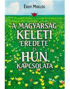 A magyarság keleti eredete és hun kapcsolata