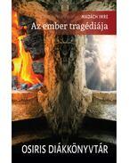 AZ EMBER TRAGÉDIÁJA - OSIRIS DIÁKKÖNYVTÁR - Madách Imre