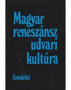 Magyar reneszánsz udvari kultúra (dedikált)