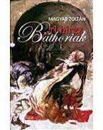 A híres Báthoriak - Magyar Zoltán