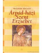 Árpád-házi Szent Erzsébet - Magyar Zoltán