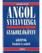 Angol nyelvvizsga - Gyakorlókönyv - Középfok írásbeli és szóbeli - Magyarics Péter