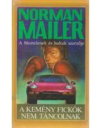 A kemény fickók nem táncolnak - Mailer, Norman
