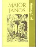 Major János önmagáról
