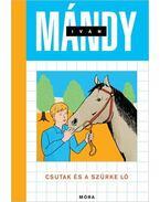 Csutak és a szürke ló - Mándy Iván