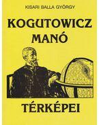 Kogutowicz Manó térképei